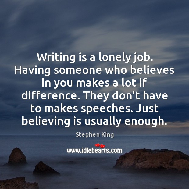 Writing is a lonely job. Having someone who believes in you makes Writing Quotes Image