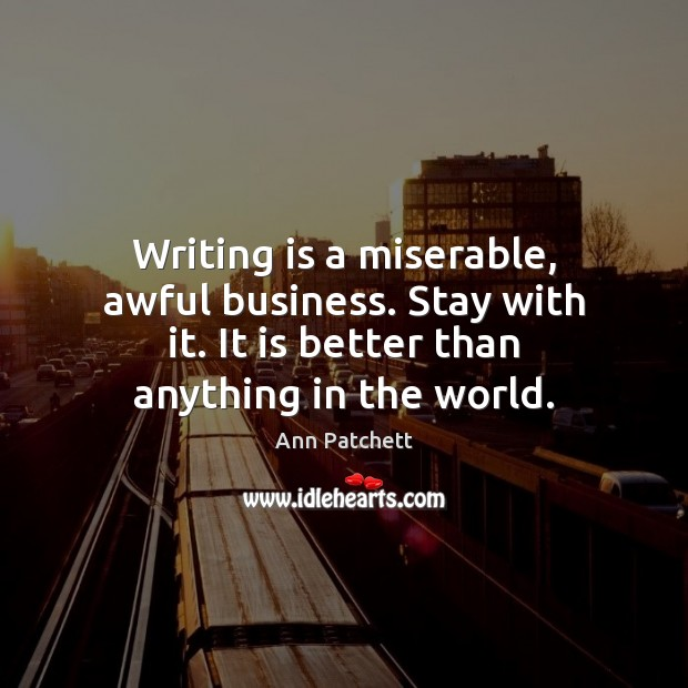 Image, Writing is a miserable, awful business. Stay with it. It is better