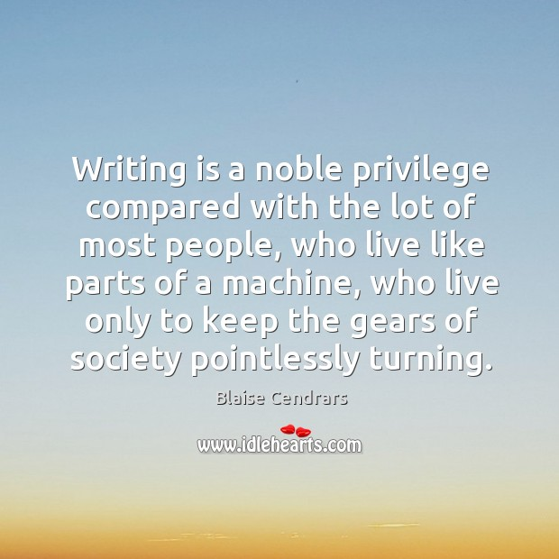 Writing is a noble privilege compared with the lot of most people, Image