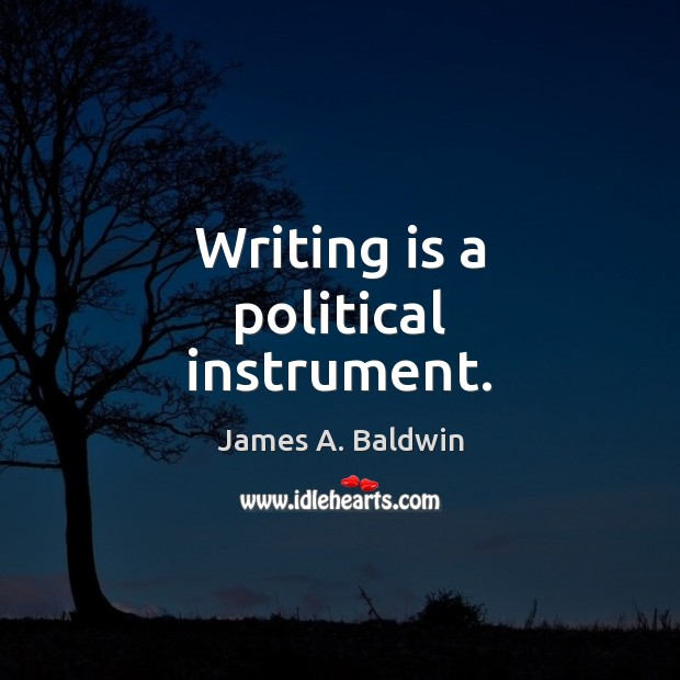 Writing is a political instrument. James A. Baldwin Picture Quote