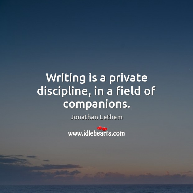 Image, Writing is a private discipline, in a field of companions.