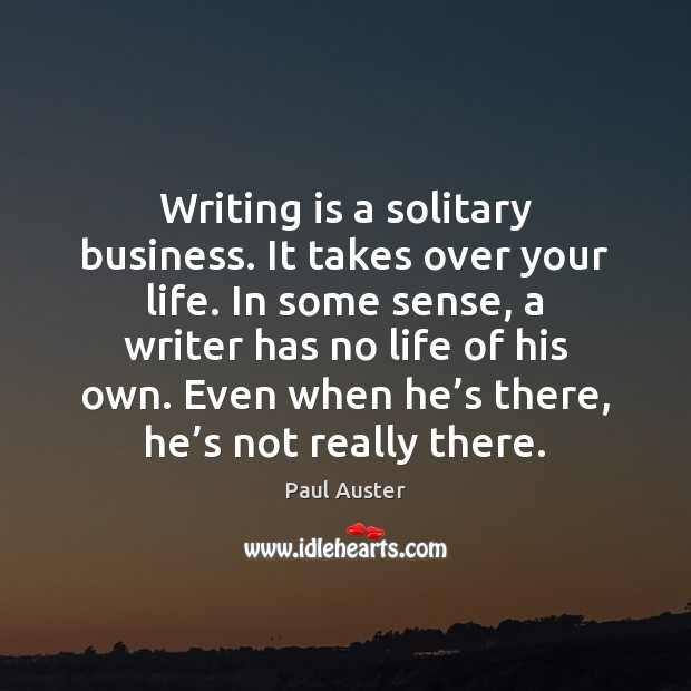 Writing is a solitary business. It takes over your life. In some Writing Quotes Image