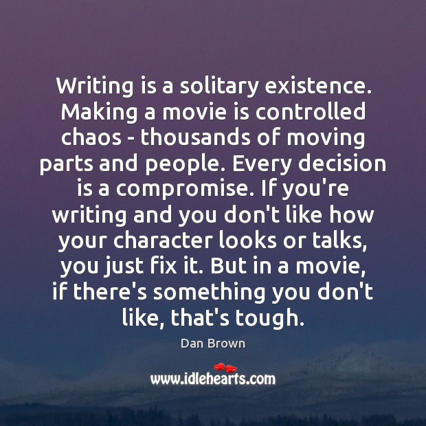 Writing is a solitary existence. Making a movie is controlled chaos – Image