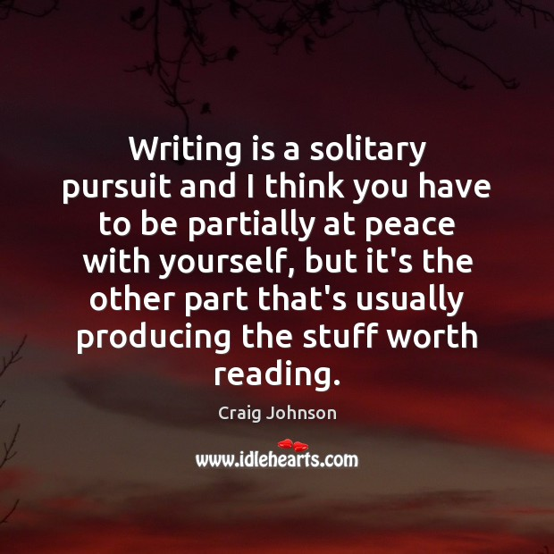 Writing is a solitary pursuit and I think you have to be Image