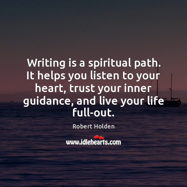 Writing is a spiritual path. It helps you listen to your heart, Image