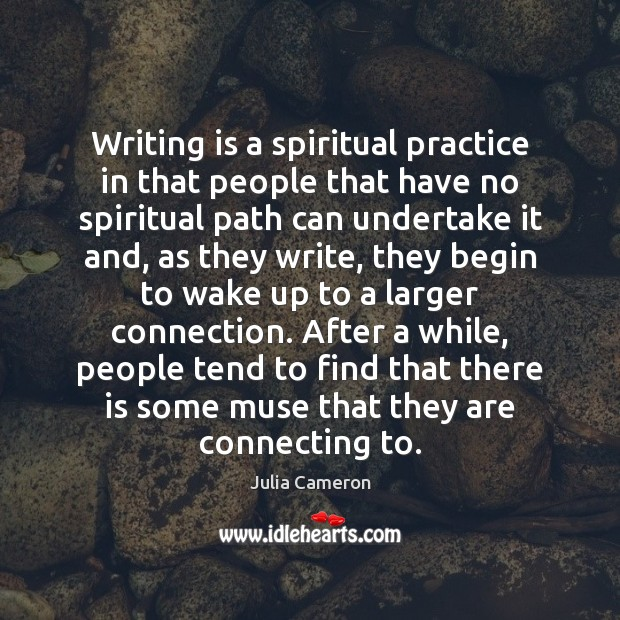 Writing is a spiritual practice in that people that have no spiritual Image