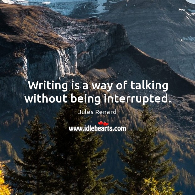 Writing is a way of talking without being interrupted. Writing Quotes Image