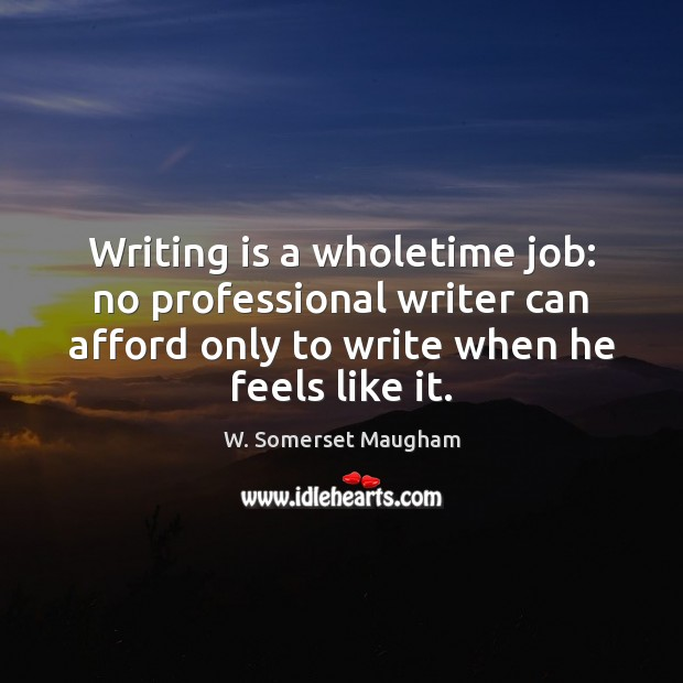 Writing is a wholetime job: no professional writer can afford only to Writing Quotes Image