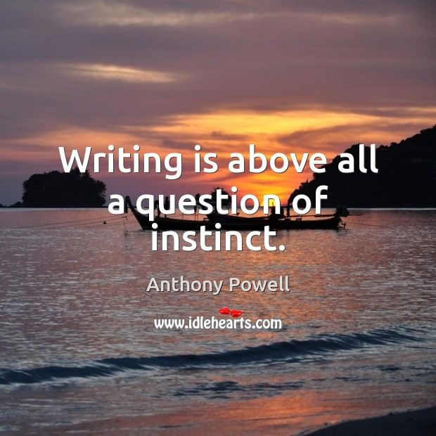 Writing is above all a question of instinct. Writing Quotes Image