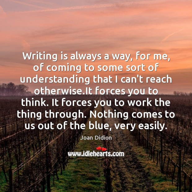 Image, Writing is always a way, for me, of coming to some sort