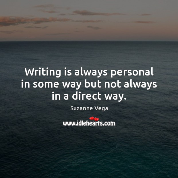 Image, Writing is always personal in some way but not always in a direct way.