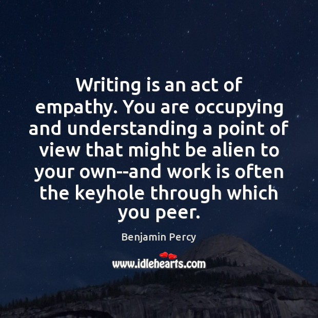 Image, Writing is an act of empathy. You are occupying and understanding a
