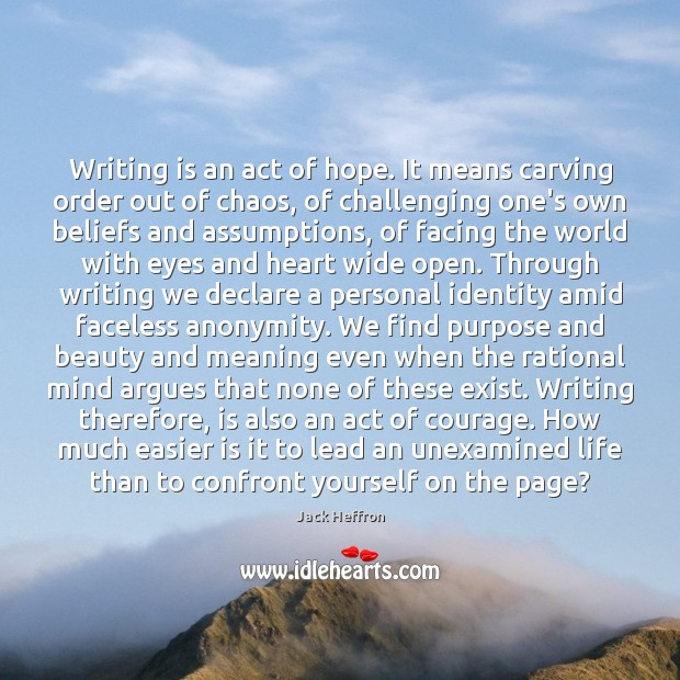 Writing is an act of hope. It means carving order out of Image