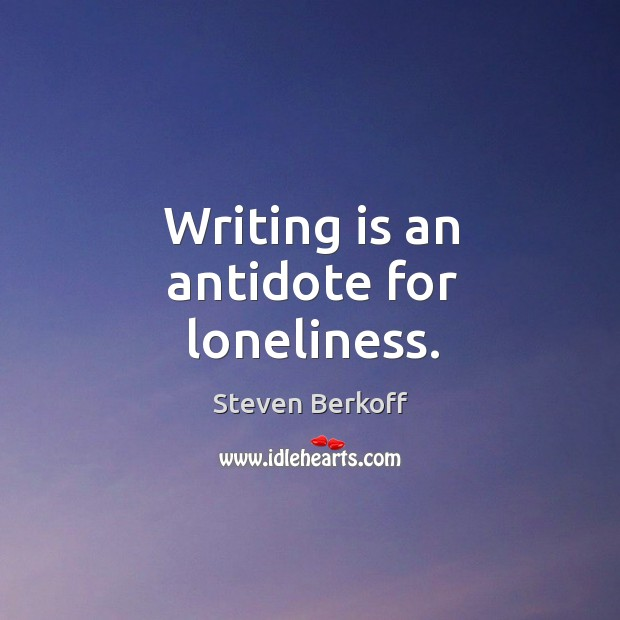 Writing is an antidote for loneliness. Image