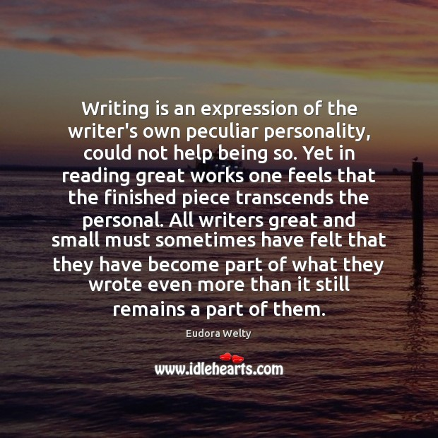 Writing is an expression of the writer's own peculiar personality, could not Eudora Welty Picture Quote