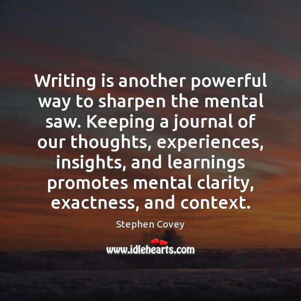 Image, Writing is another powerful way to sharpen the mental saw. Keeping a