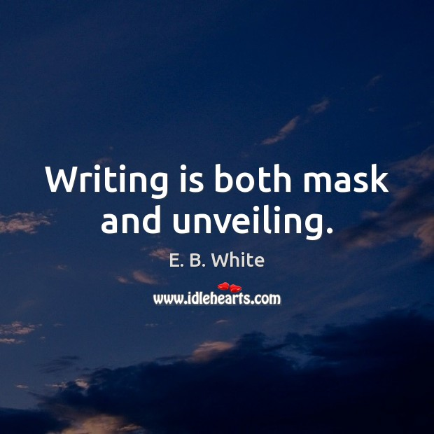Image, Writing is both mask and unveiling.