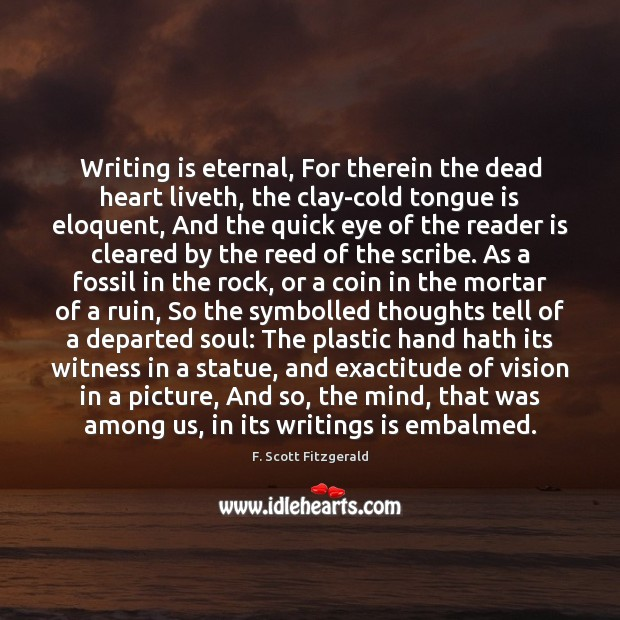 Image, Writing is eternal, For therein the dead heart liveth, the clay-cold tongue