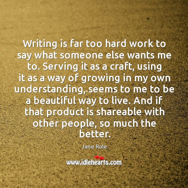 Writing is far too hard work to say what someone else wants me to. Serving it as a craft Image