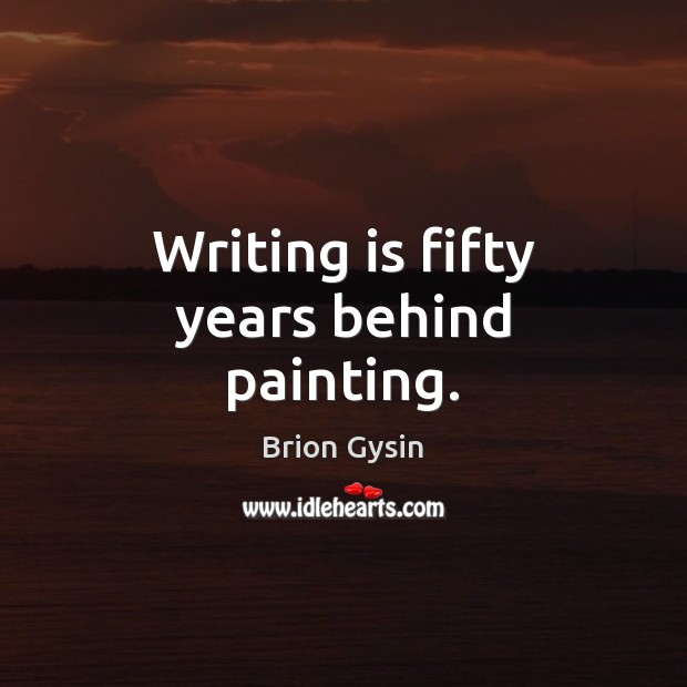 Writing is fifty years behind painting. Image
