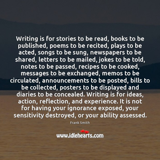 Writing is for stories to be read, books to be published, poems Image