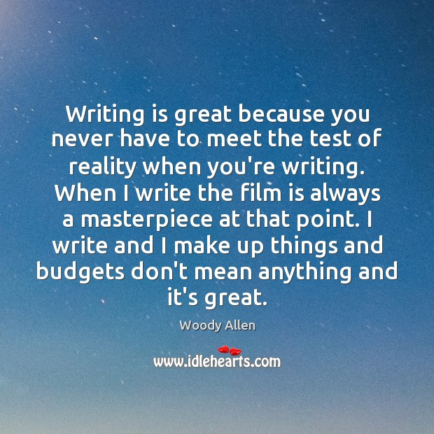 Writing is great because you never have to meet the test of Image