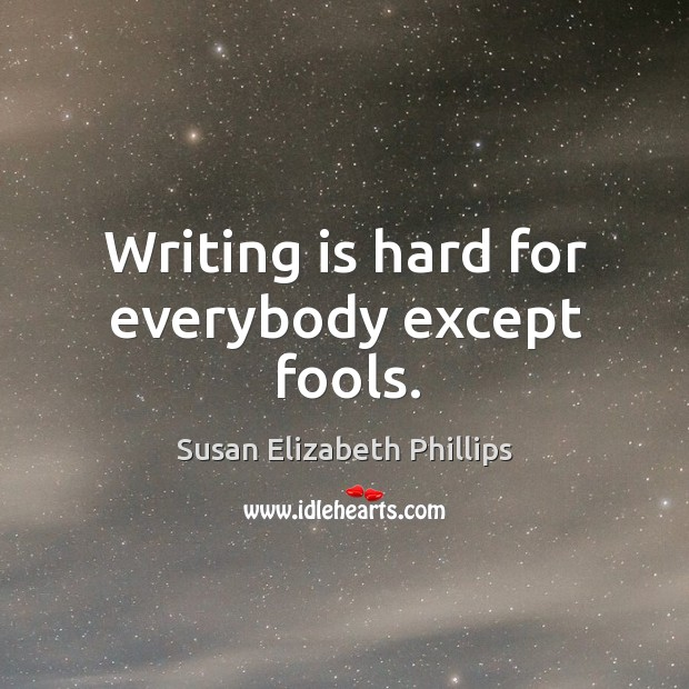 Image, Writing is hard for everybody except fools.
