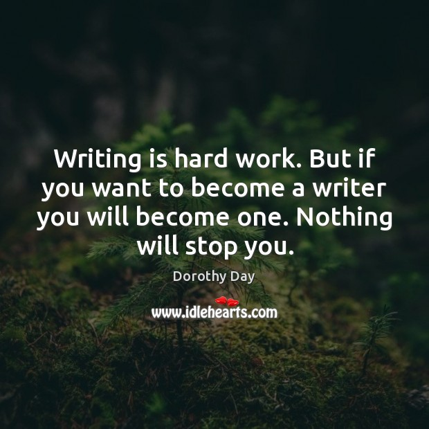 Writing is hard work. But if you want to become a writer Dorothy Day Picture Quote