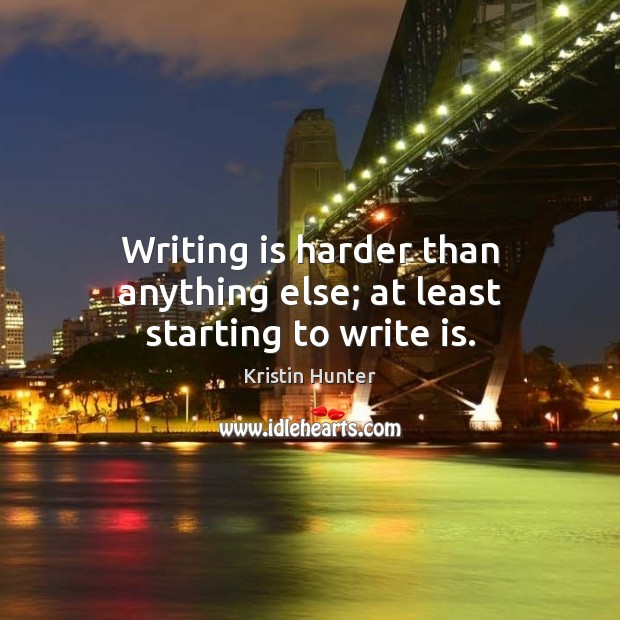 Writing is harder than anything else; at least starting to write is. Image