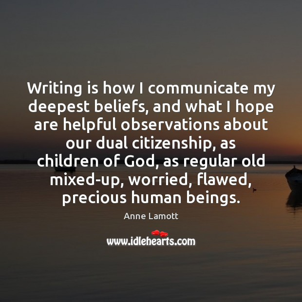 Writing is how I communicate my deepest beliefs, and what I hope Image