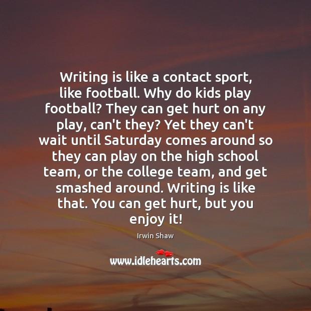 Image, Writing is like a contact sport, like football. Why do kids play