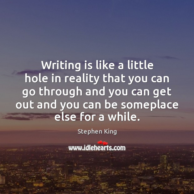 Image, Writing is like a little hole in reality that you can go