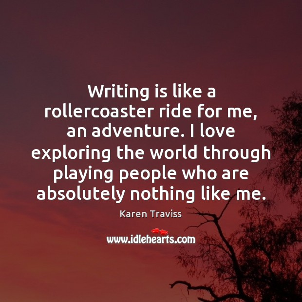 Writing is like a rollercoaster ride for me, an adventure. I love Image