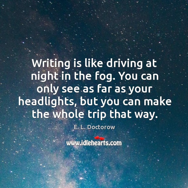 Image, Writing is like driving at night in the fog. You can only see as far as your headlights