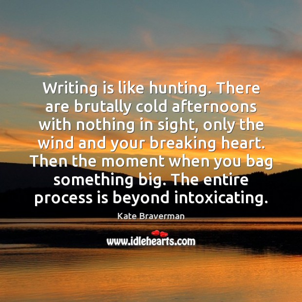 Writing is like hunting. There are brutally cold afternoons with nothing in Image