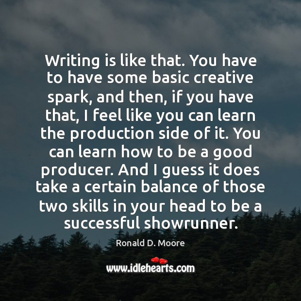 Image, Writing is like that. You have to have some basic creative spark,