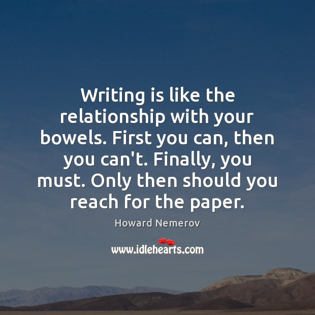 Writing is like the relationship with your bowels. First you can, then Writing Quotes Image