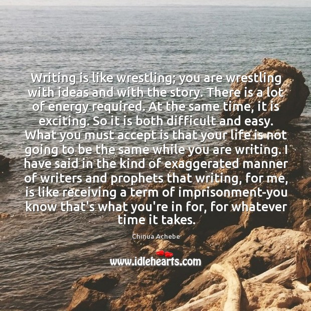 Image, Writing is like wrestling; you are wrestling with ideas and with the