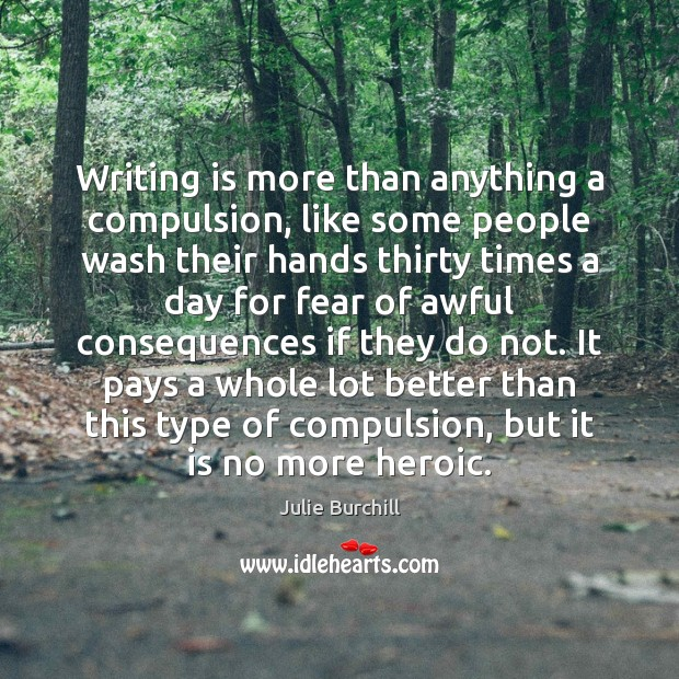 Writing is more than anything a compulsion, like some people wash their Image