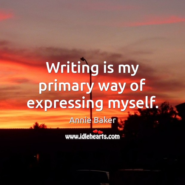 Image, Writing is my primary way of expressing myself.