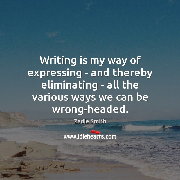 Writing is my way of expressing – and thereby eliminating – all Writing Quotes Image