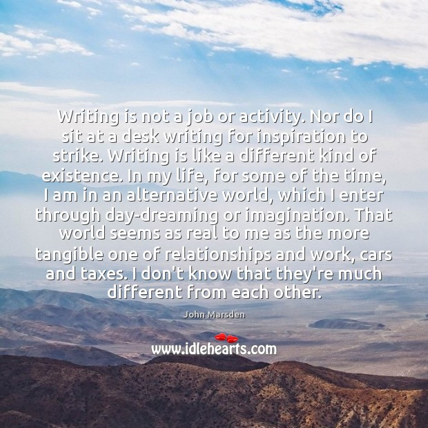 Writing is not a job or activity. Nor do I sit at Dreaming Quotes Image