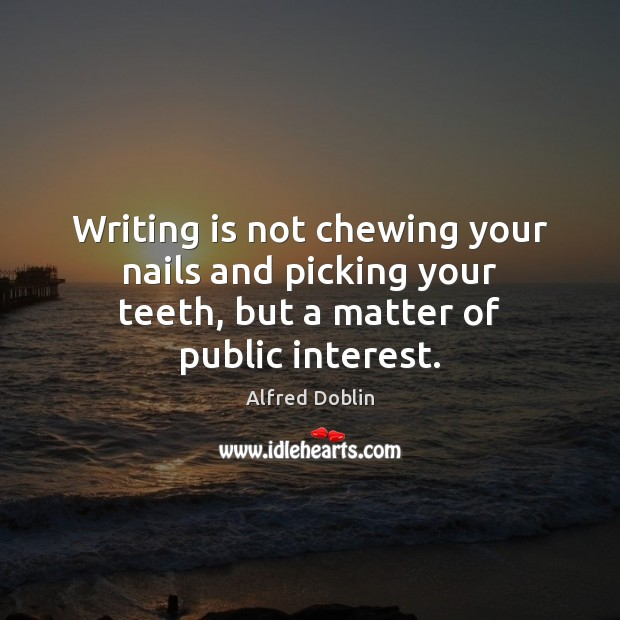 Image, Writing is not chewing your nails and picking your teeth, but a matter of public interest.
