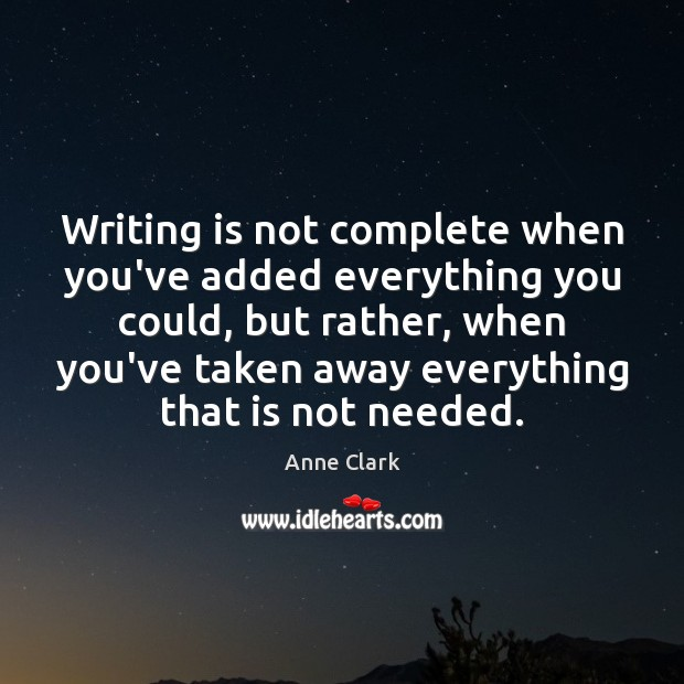 Image, Writing is not complete when you've added everything you could, but rather,