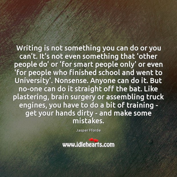 Writing is not something you can do or you can't. It's not Image