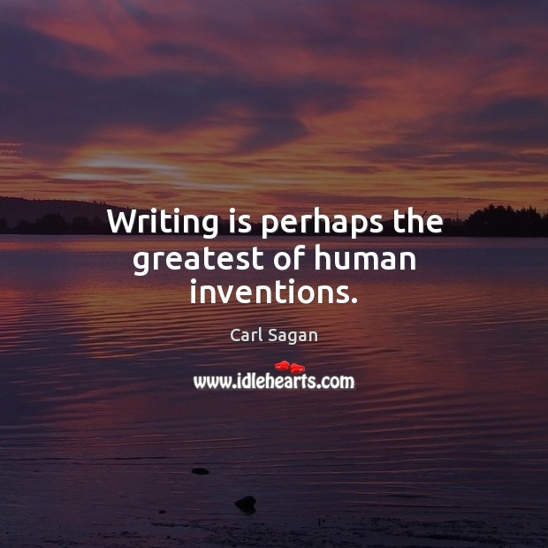 Writing is perhaps the greatest of human inventions. Carl Sagan Picture Quote