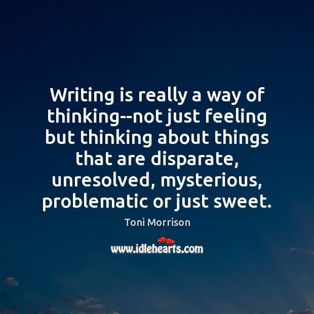 Writing is really a way of thinking–not just feeling but thinking about Image