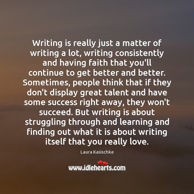Writing is really just a matter of writing a lot, writing consistently Image