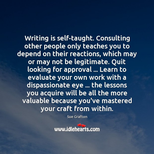 Writing is self-taught. Consulting other people only teaches you to depend on Image