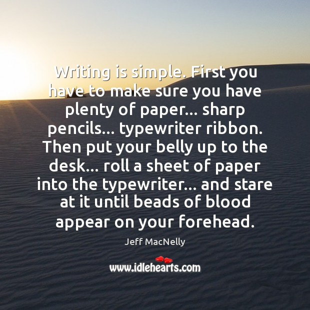 Image, Writing is simple. First you have to make sure you have plenty